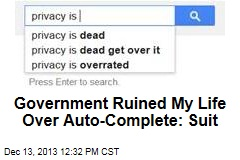Government Ruined My Life Over Auto-Complete: Suit