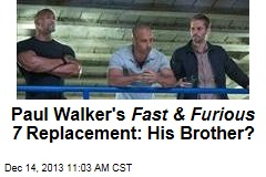 Paul Walker's Fast & Furious 7 Replacement: His Brother?