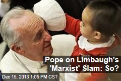 Pope on Limbaugh's 'Marxist' Slam: So?