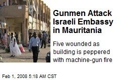 Gunmen Attack Israeli Embassy in Mauritania