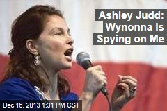 Ashley Judd: Wynonna Is Spying on Me
