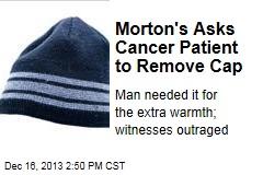 Morton's Asks Cancer Patient to Remove Cap