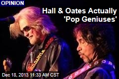 Hall & Oates Actually 'Pop Geniuses'