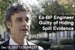 Ex-BP Engineer Guilty of Hiding Spill Evidence