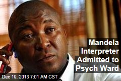 Mandela Interpreter Admitted to Psych Ward