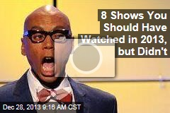 8 Shows You Should Have Watched in 2013, but Didn't