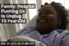 Family: Hospital Pushing Us to Unplug Daughter, 13