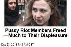 Pussy Riot Members Freed —Much to Their Displeasure