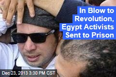 In Blow to Revolution, Egypt Activists Sent to Prison
