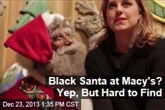 Black Santa at Macy's? Yep, But Hard to Find