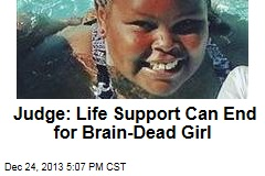 Judge: Life Support Can End for Brain-Dead Girl
