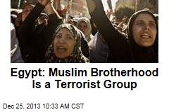 Egypt: Muslim Brotherhood Is a Terrorist Group