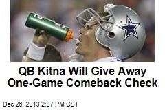 QB Kitna Will Give Away One-Game Comeback Check