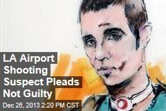 LA Airport Shooting Suspect Pleads Not Guilty