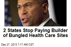 2 States Stop Paying Builder of Bungled Health Care Sites