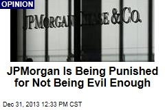 JPMorgan Is Being Punished for Not Being Evil Enough