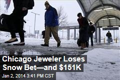 Chicago Jeweler Loses Snow Bet—and $151K