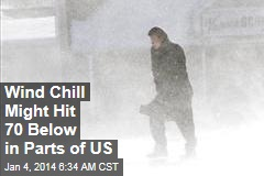 Wind Chill Might Hit 70 Below in Parts of US