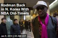 Rodman Back in N. Korea With NBA Old-Timers