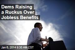 Dems Raising a Ruckus Over Jobless Benefits