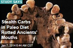 Stealth Carbs in Paleo Diet Rotted Ancients' Mouths