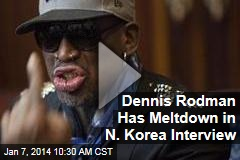 Dennis Rodman Has Meltdown in N. Korea Interview