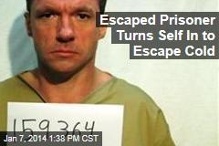Escaped Prisoner Turns Self In to Escape Cold