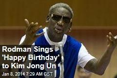 Rodman Sings 'Happy Birthday' to Kim Jong Un