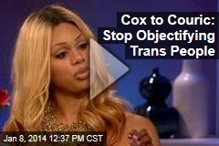 Cox to Couric: Stop Objectifying Trans People