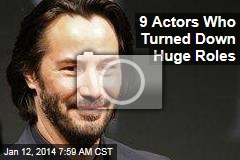 9 Actors Who Turned Down Huge Roles