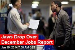 Jaws Drop Over December Jobs Report