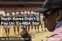 North Korea Didn't Pay Us: Ex-NBA Star