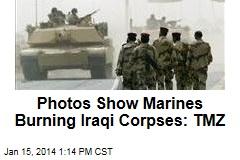 Photos Show Marines Burning Iraqi Corpses: TMZ