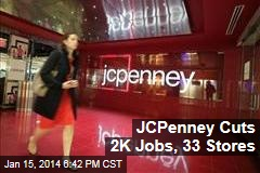JCPenney Cuts 2K Jobs, 33 Stores