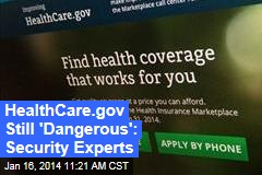 HealthCare.gov Still 'Dangerous': Security Experts