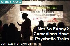 Not So Funny? Comedians Have Psychotic Traits