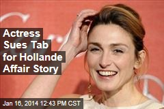 Actress Sues Tab for Hollande Affair Story