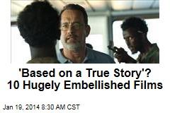 'Based on a True Story'? 10 Hugely Embellished Films