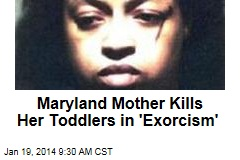 Maryland Mother Kills Her 2 Toddlers in 'Exorcism'