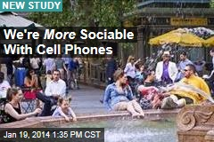 We're More Sociable With Cell Phones