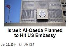 Israel: Al-Qaeda Planned to Hit US Embassy