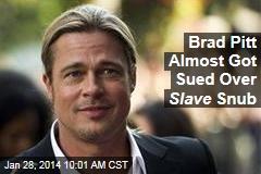 Brad Pitt Almost Got Sued Over Slave Snub