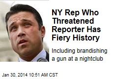 NY Rep Who Threatened Reporter Has Fiery History