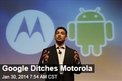 Google Ditches Motorola