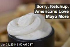 Sorry, Ketchup, Americans Love Mayo More