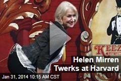 Helen Mirren Twerks at Harvard