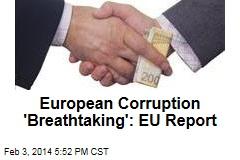 European Corruption 'Breathtaking': EU Report