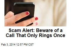 Scam Alert: Beware of a Call That Only Rings Once