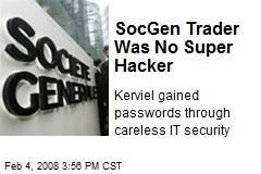 SocGen Trader Was No Super Hacker
