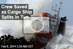 Crew Saved as Cargo Ship Splits in Two